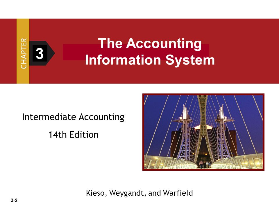 3-2 Intermediate Accounting 14th Edition 3 The Accounting Information System Kieso, Weygandt, and Warfield