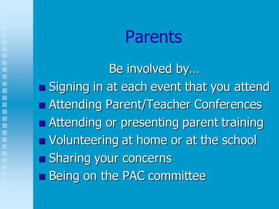 Parents Be involved by… Signing in at each event that you attend Signing in at each event that you attend Attending Parent/Teacher Conferences Attendi