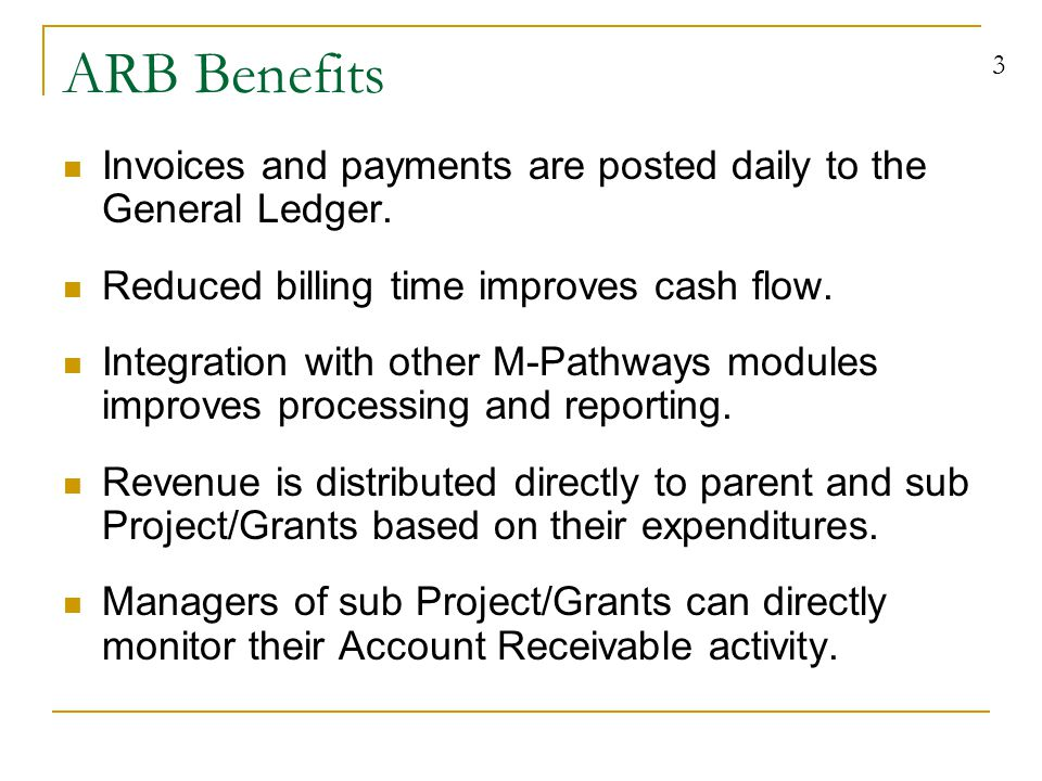 3 ARB Benefits Invoices and payments are posted daily to the General Ledger.