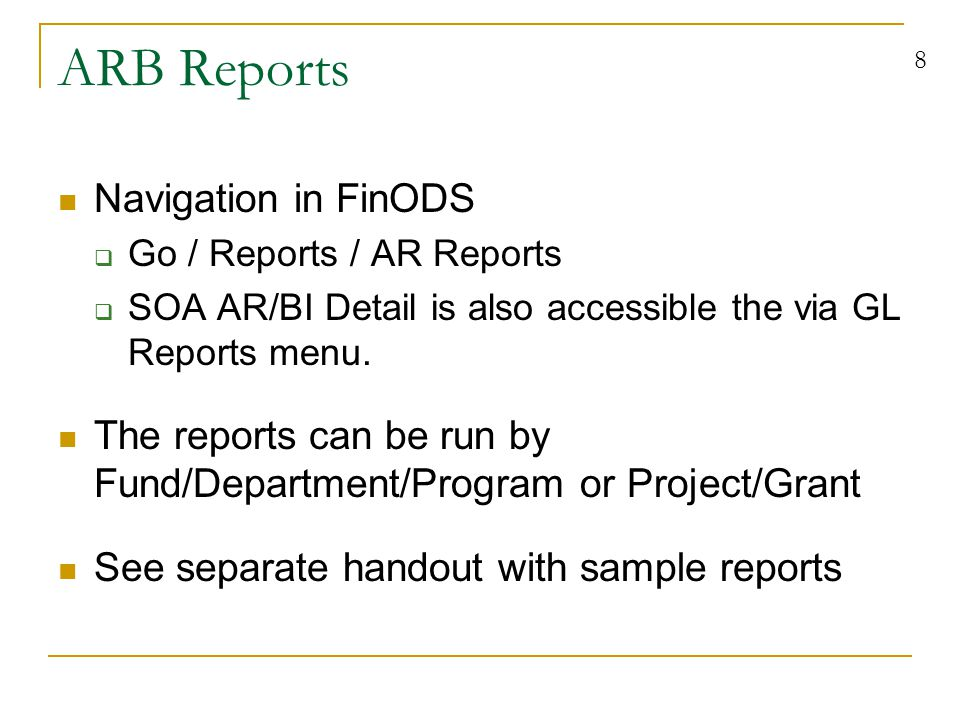8 ARB Reports Navigation in FinODS  Go / Reports / AR Reports  SOA AR/BI Detail is also accessible the via GL Reports menu.