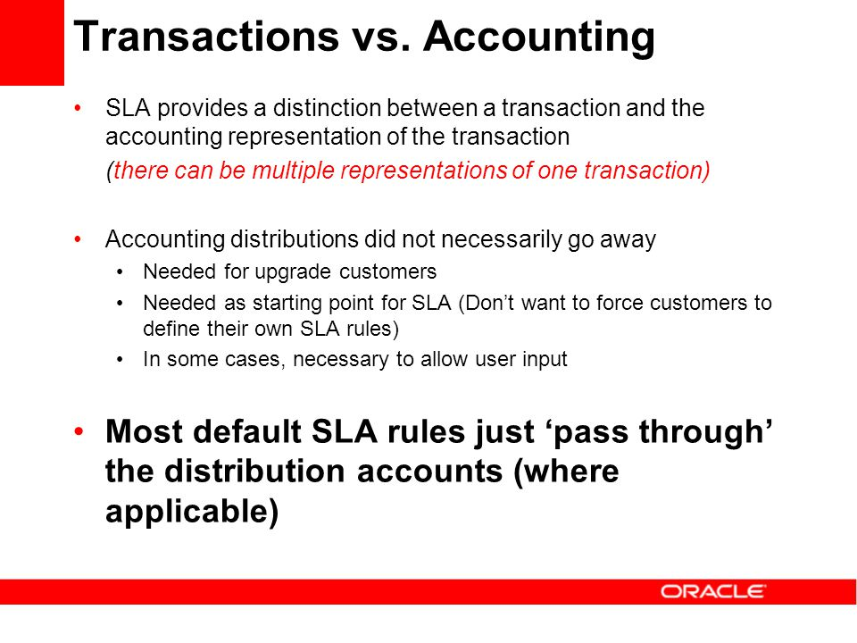 Transactions vs. Accounting SLA provides a distinction between a transaction and the accounting representation of the transaction (there can be multip
