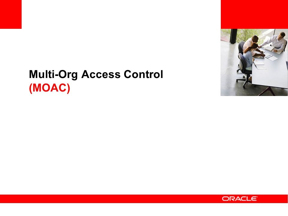 Multi-Org Access Control (MOAC)