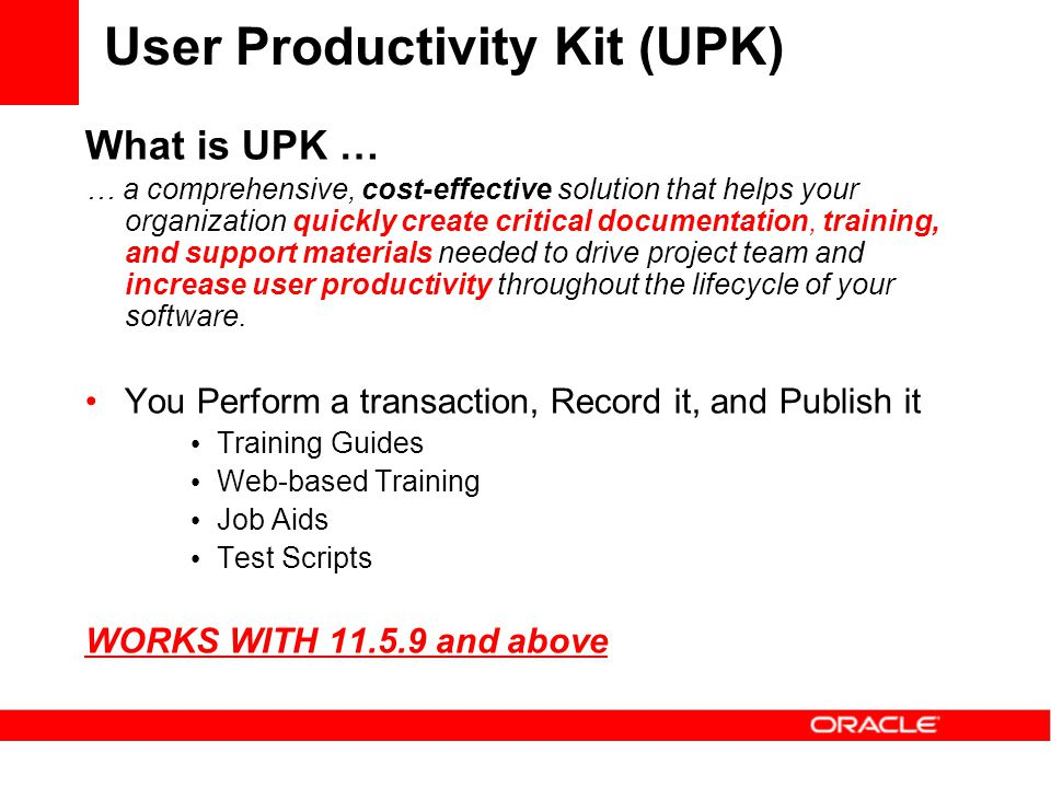 What is UPK … … a comprehensive, cost-effective solution that helps your organization quickly create critical documentation, training, and support mat