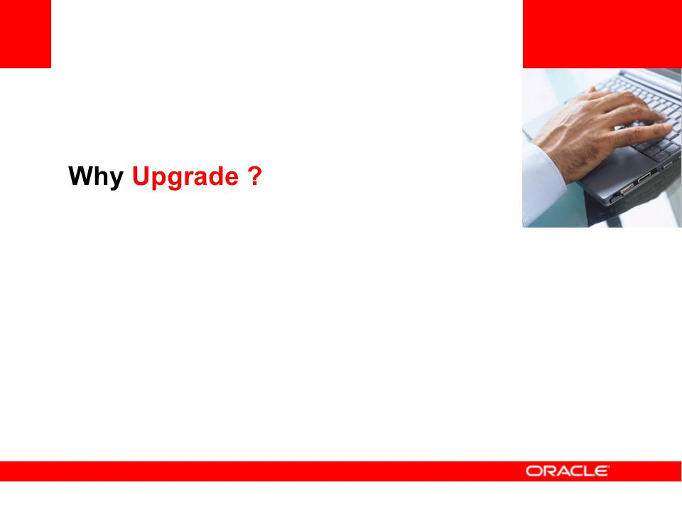 Why Upgrade ?