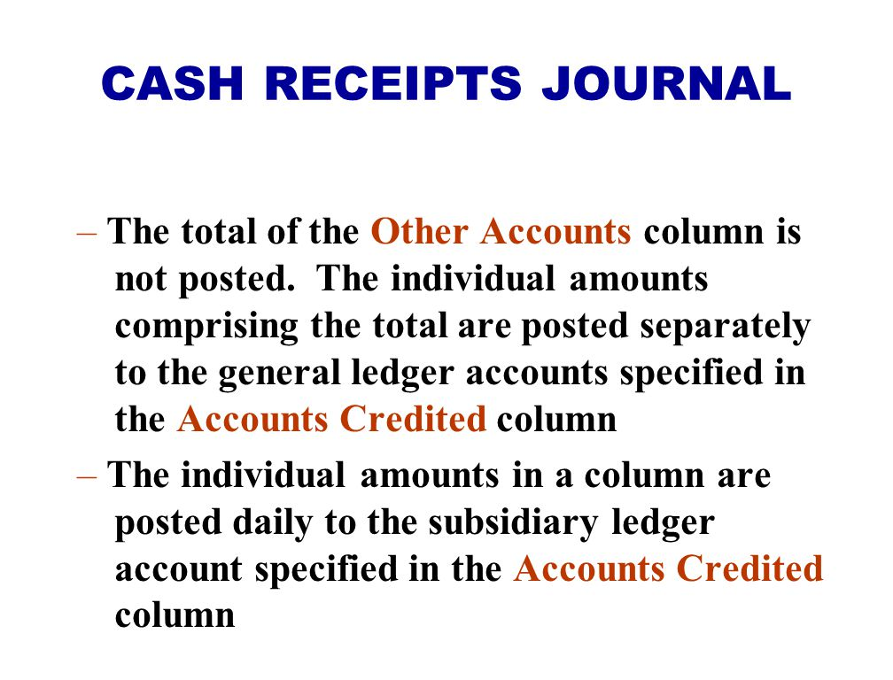 – The total of the Other Accounts column is not posted. The individual amounts comprising the total are posted separately to the general ledger accoun