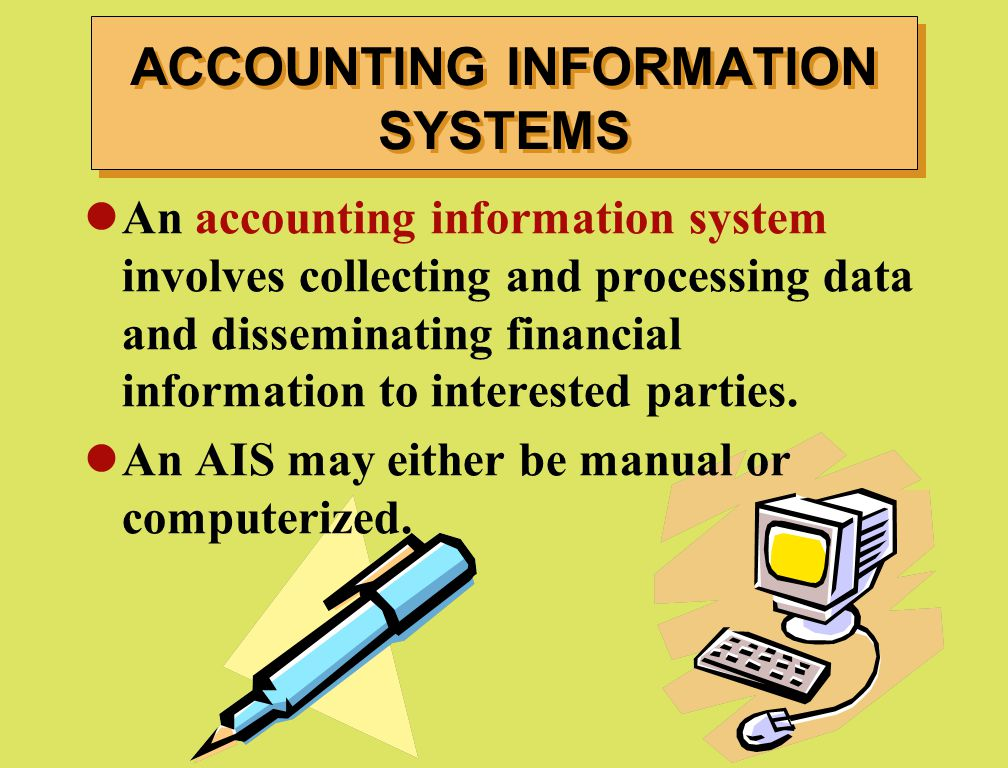 An accounting information system involves collecting and processing data and disseminating financial information to interested parties. An AIS may eit