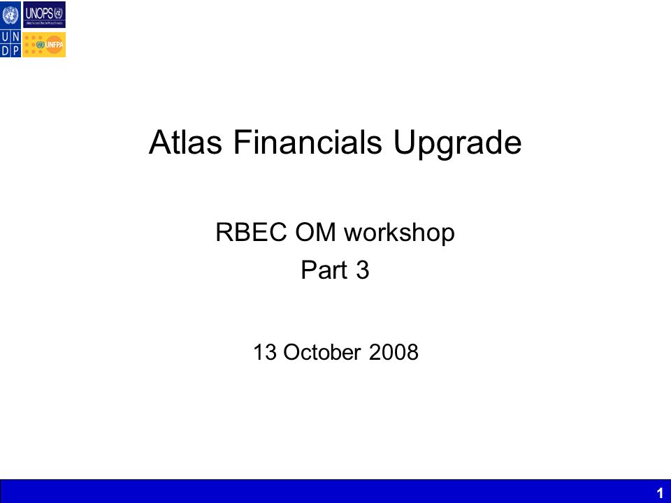 1 Atlas Financials Upgrade RBEC OM workshop Part 3 13 October 2008