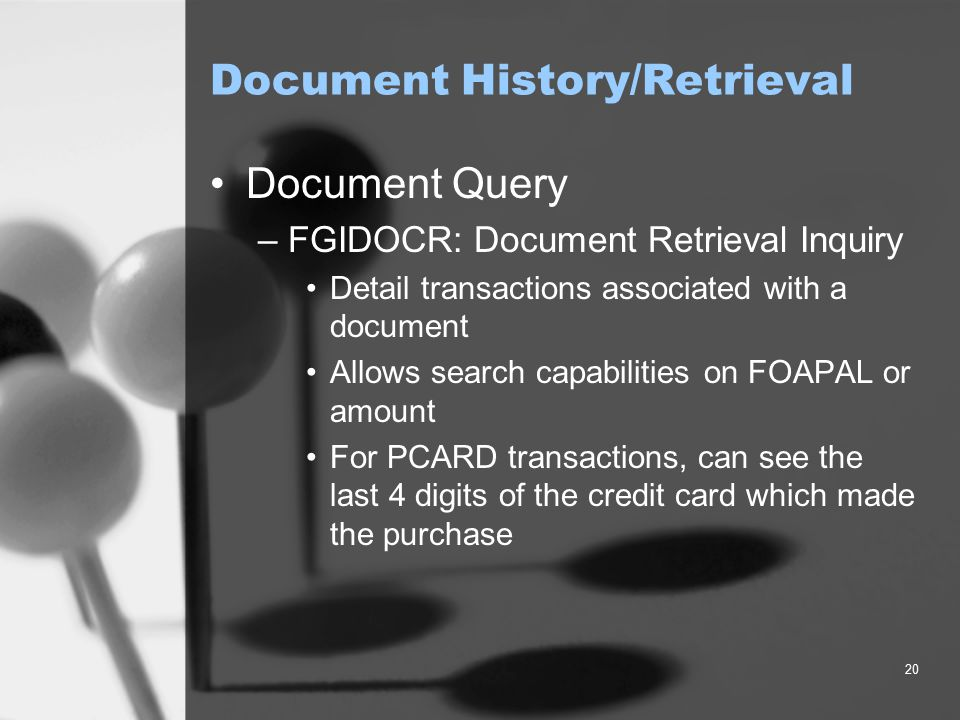 20 Document History/Retrieval Document Query –FGIDOCR: Document Retrieval Inquiry Detail transactions associated with a document Allows search capabil