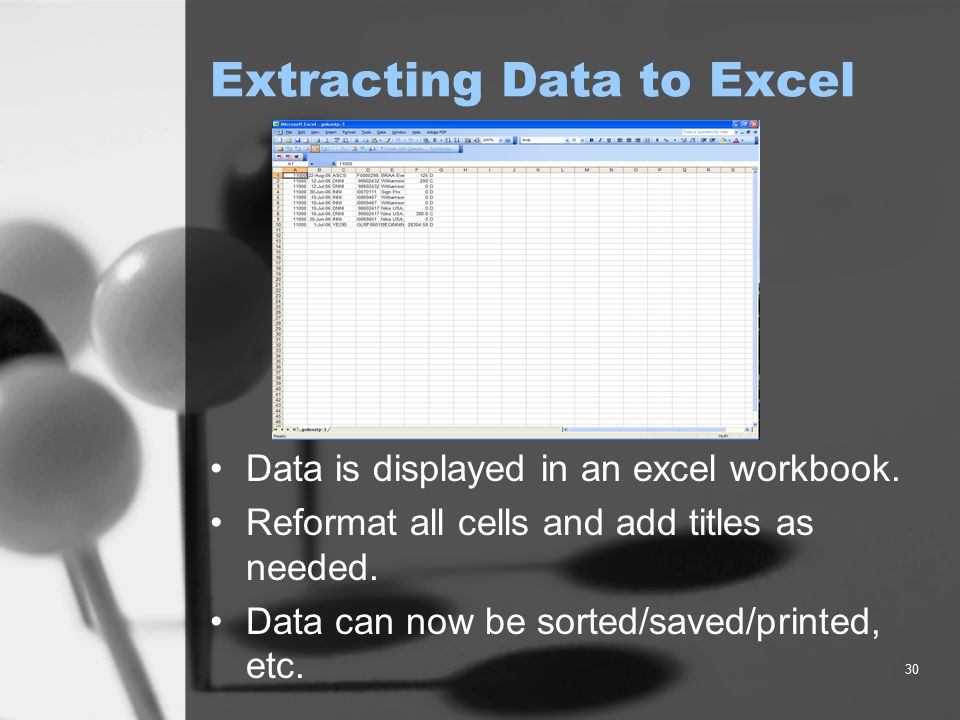 30 Extracting Data to Excel Data is displayed in an excel workbook. Reformat all cells and add titles as needed. Data can now be sorted/saved/printed,