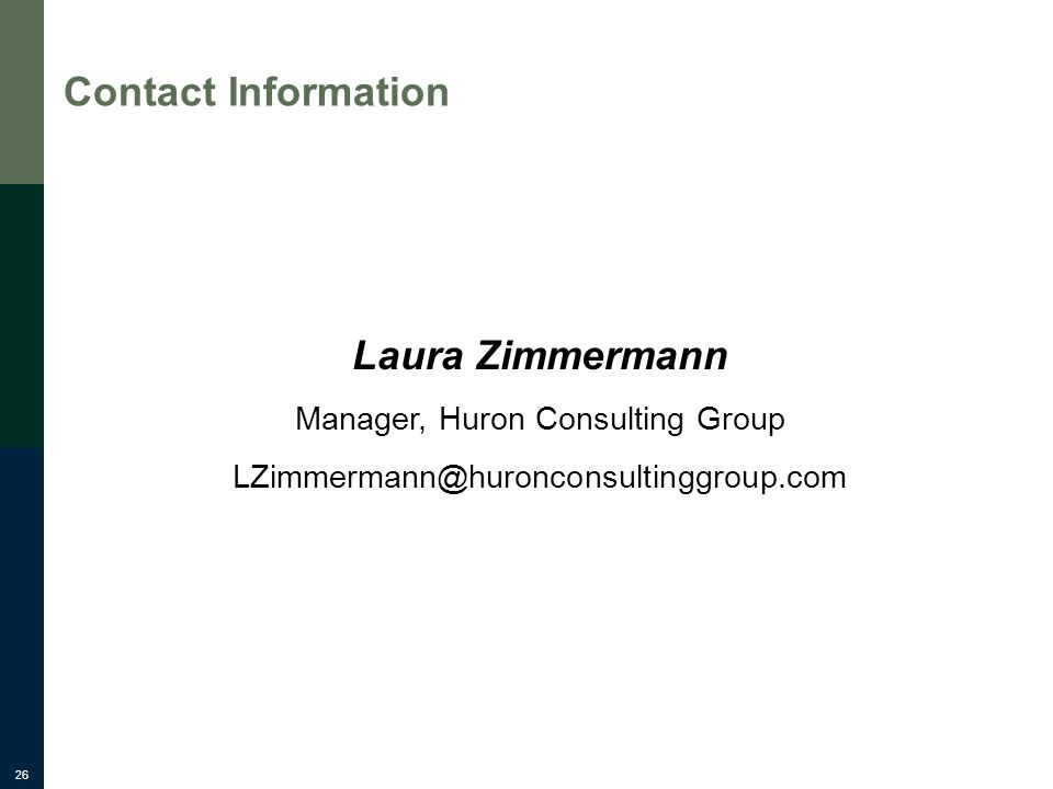 26 Contact Information Laura Zimmermann Manager, Huron Consulting Group LZimmermann@huronconsultinggroup.com