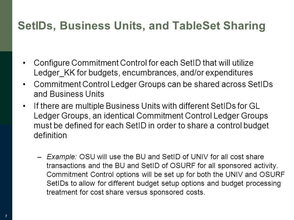 7 SetIDs, Business Units, and TableSet Sharing Configure Commitment Control for each SetID that will utilize Ledger_KK for budgets, encumbrances, and/