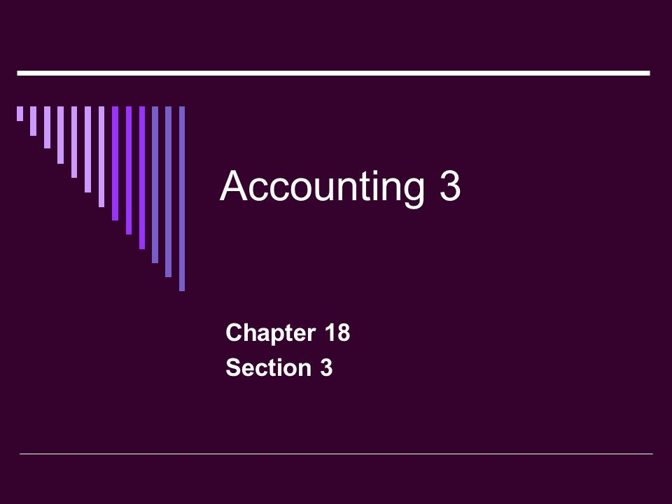 Accounting 3 Chapter 18 Section 3