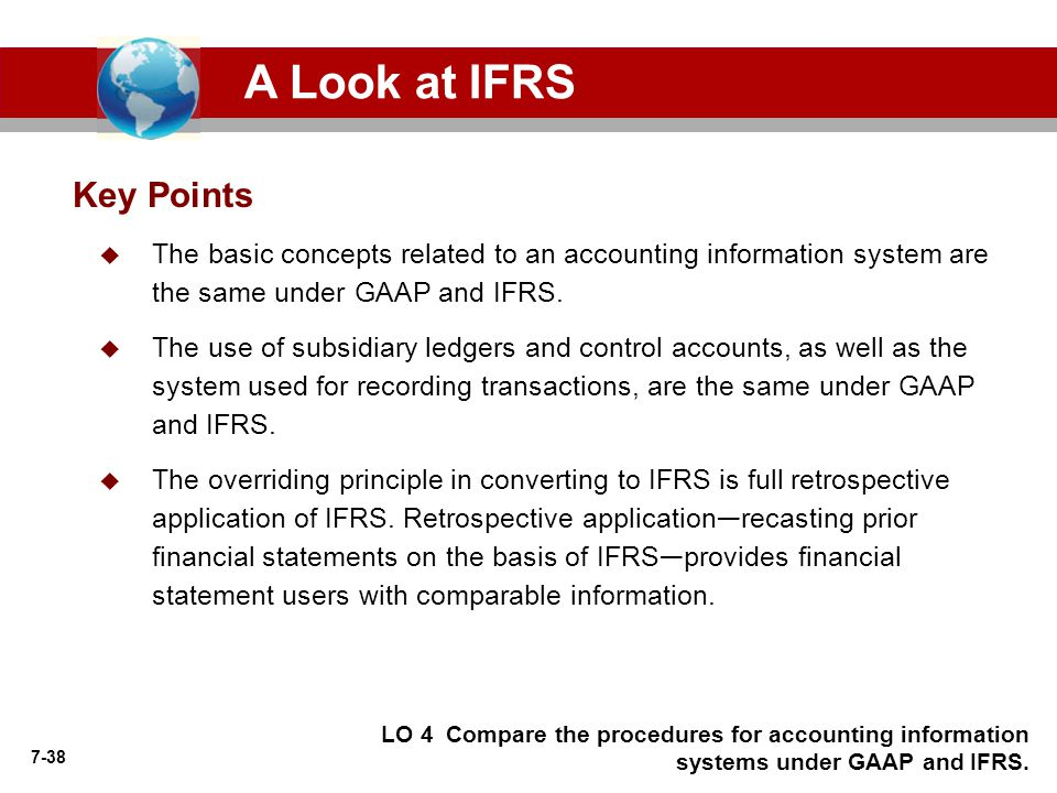 7-38  The basic concepts related to an accounting information system are the same under GAAP and IFRS.