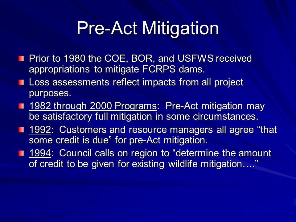Pre-Act Mitigation Prior to 1980 the COE, BOR, and USFWS received appropriations to mitigate FCRPS dams.