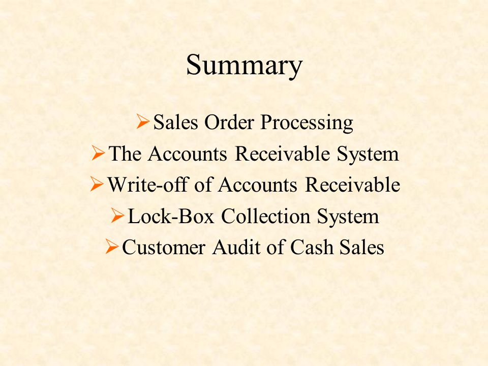 Summary  Sales Order Processing  The Accounts Receivable System  Write-off of Accounts Receivable  Lock-Box Collection System  Customer Audit of