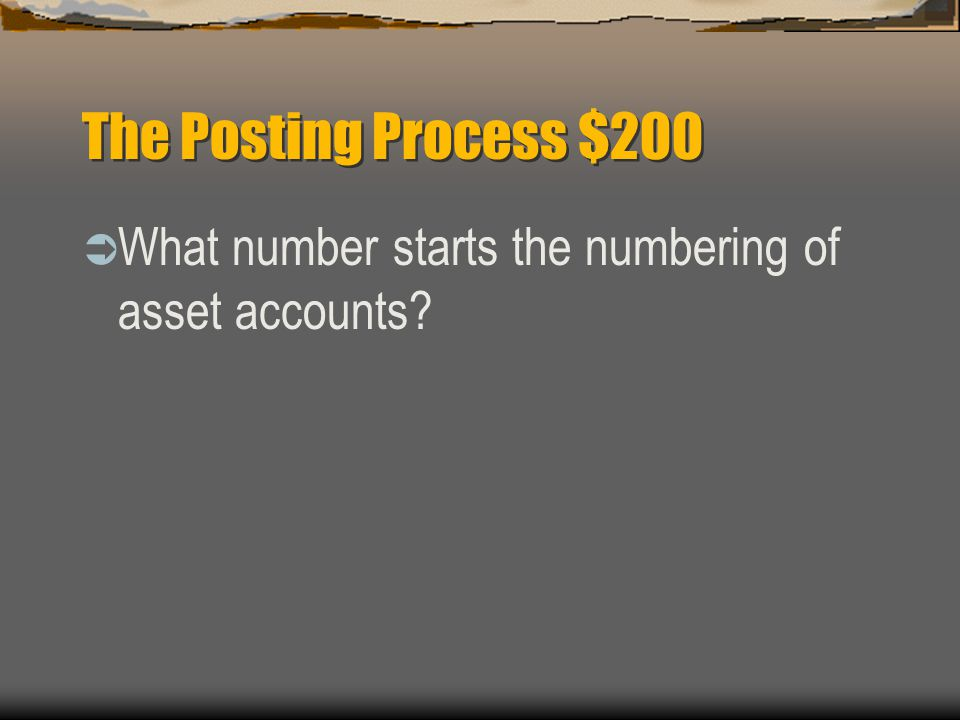 The Posting Process $200  Account numbers that start with 1.