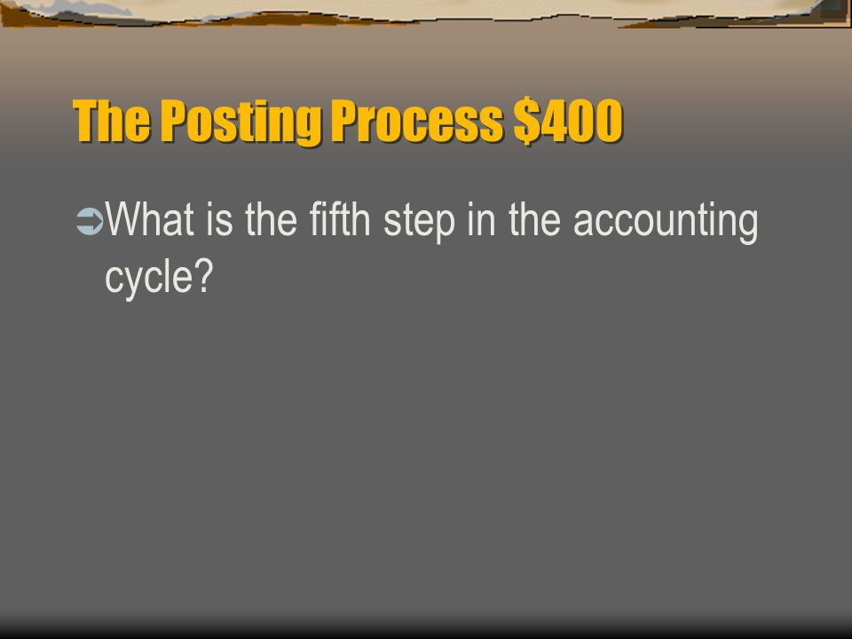 The Posting Process $400  Preparing a Trial Balance step.