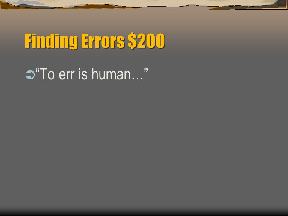 Finding Errors $100  What is the step to fix an error that has been posted