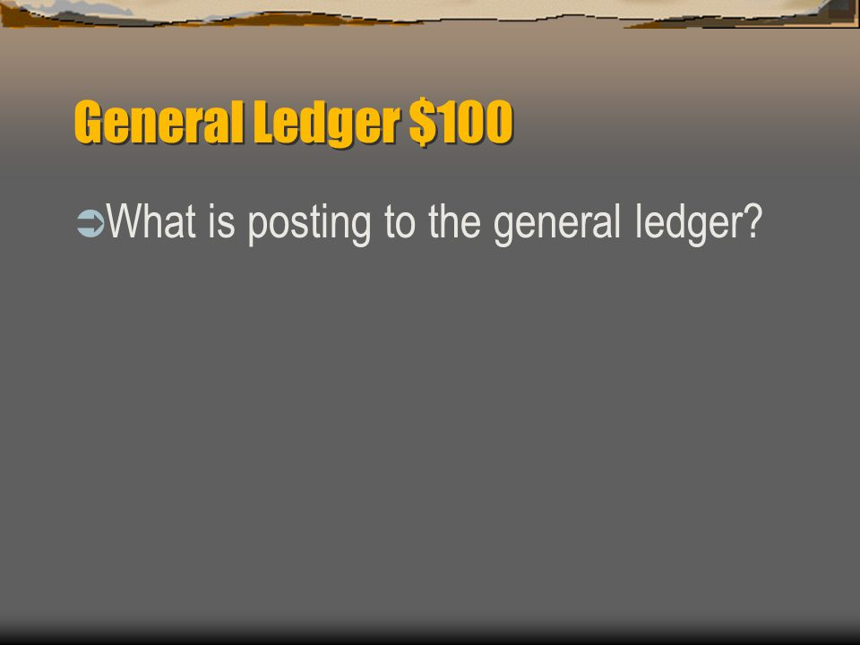 General Ledger $100  Step 4 in the accounting cycle.