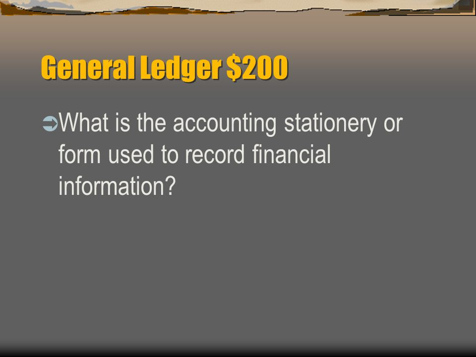 General Ledger $200  The Ledger Account Form.