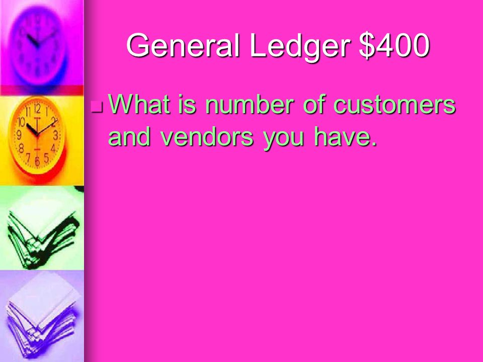 General Ledger $400 How do you determine the number of ledgers your company should have.