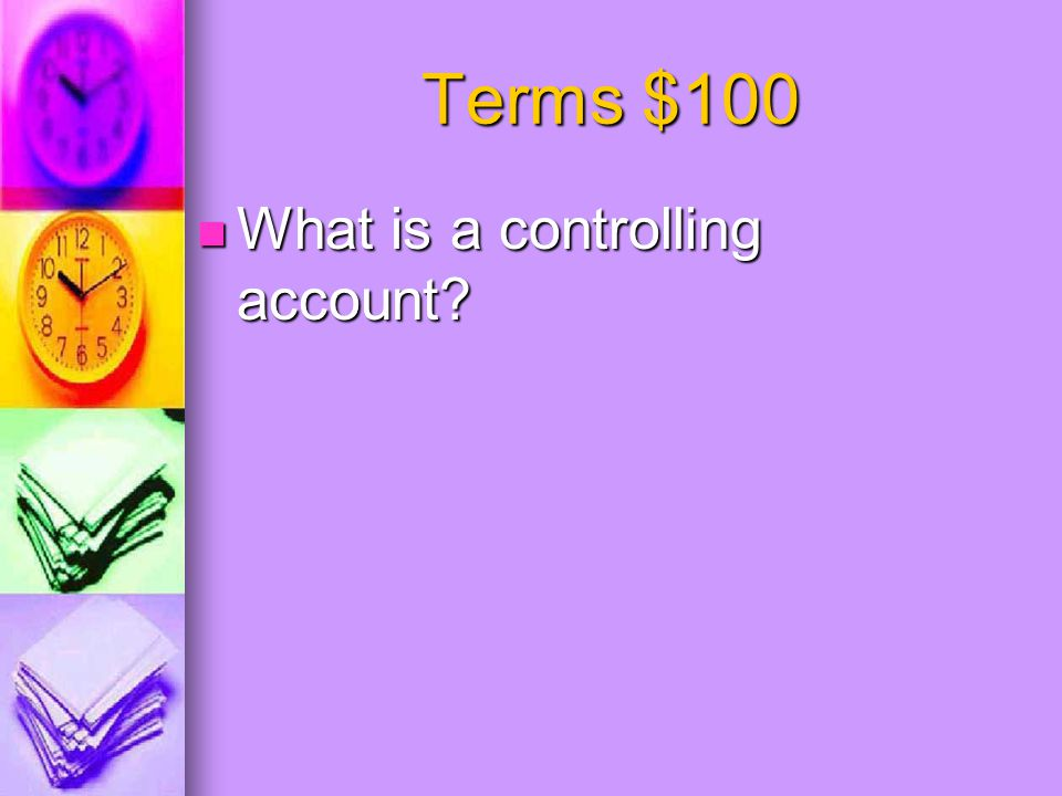 Terms $100 What is a controlling account? What is a controlling account?