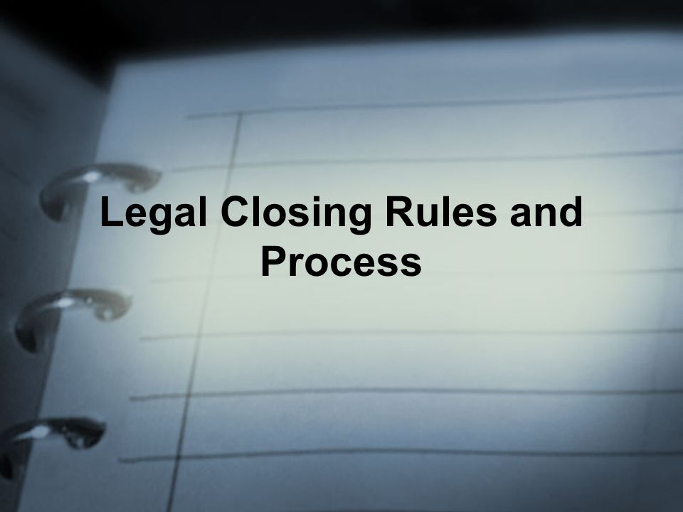 Legal Closing Rules and Process