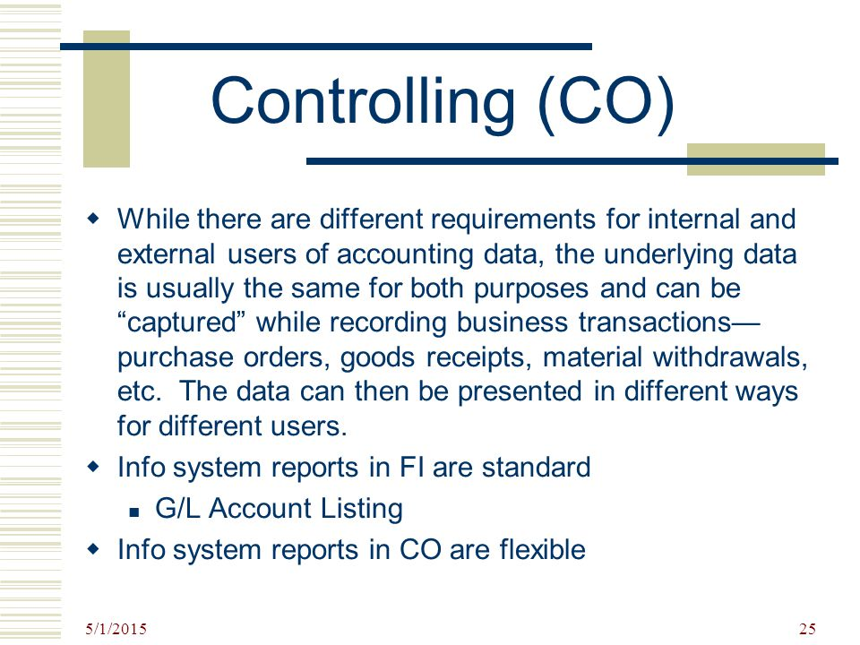 5/1/2015 25  While there are different requirements for internal and external users of accounting data, the underlying data is usually the same for b