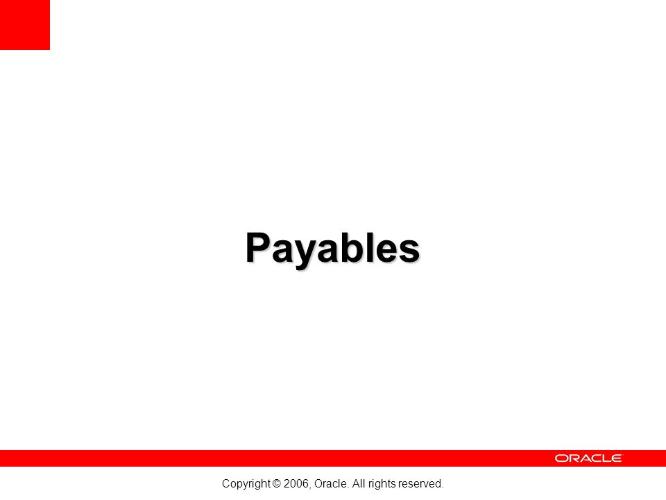 Copyright © 2006, Oracle. All rights reserved. Payables