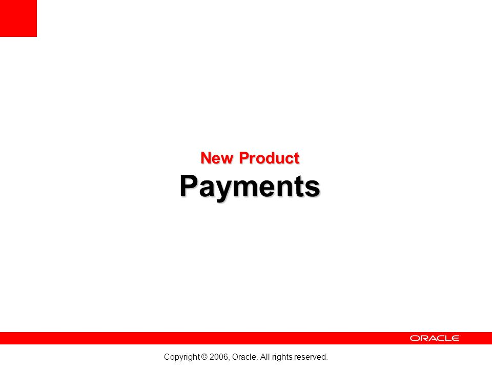 Copyright © 2006, Oracle. All rights reserved. New Product Payments