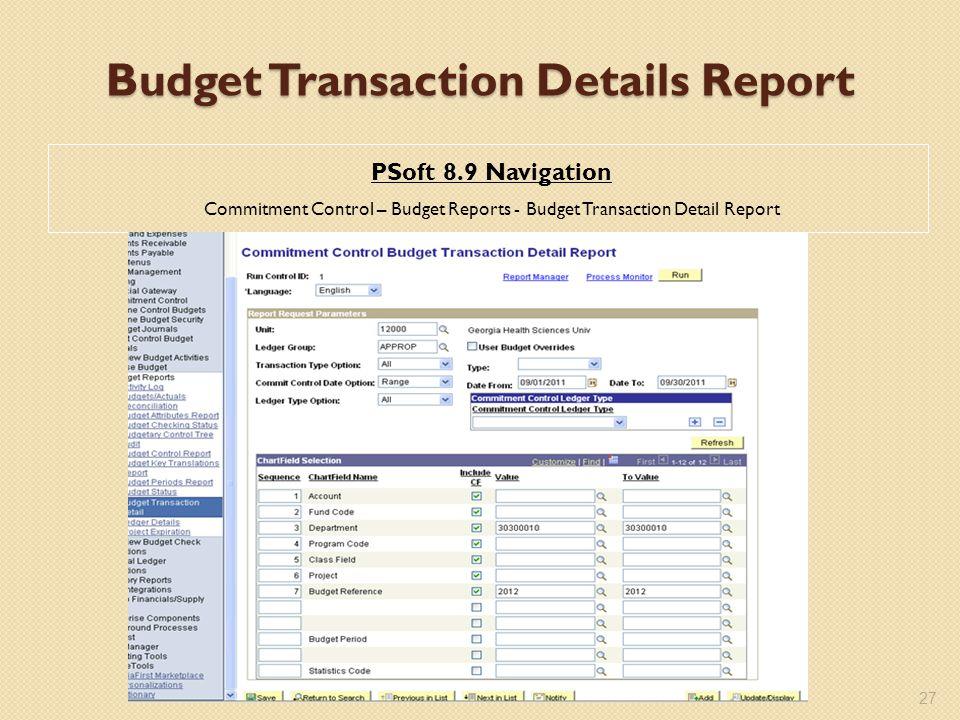 Budget Transaction Details Report PSoft 8.9 Navigation Commitment Control – Budget Reports - Budget Transaction Detail Report 27