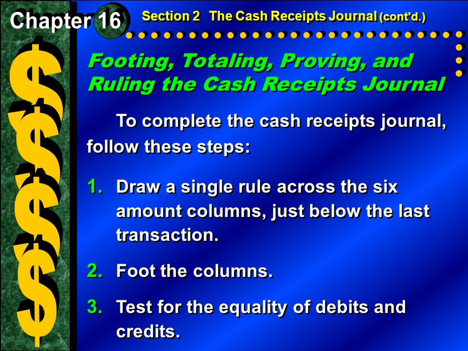 Footing, Totaling, Proving, and Ruling the Cash Receipts Journal To complete the cash receipts journal, follow these steps: Footing, Totaling, Proving