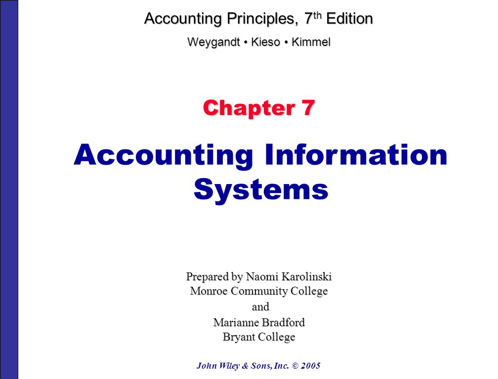John Wiley & Sons, Inc. © 2005 Chapter 7 Accounting Information Systems Prepared by Naomi Karolinski Monroe Community College and and Marianne Bradfor