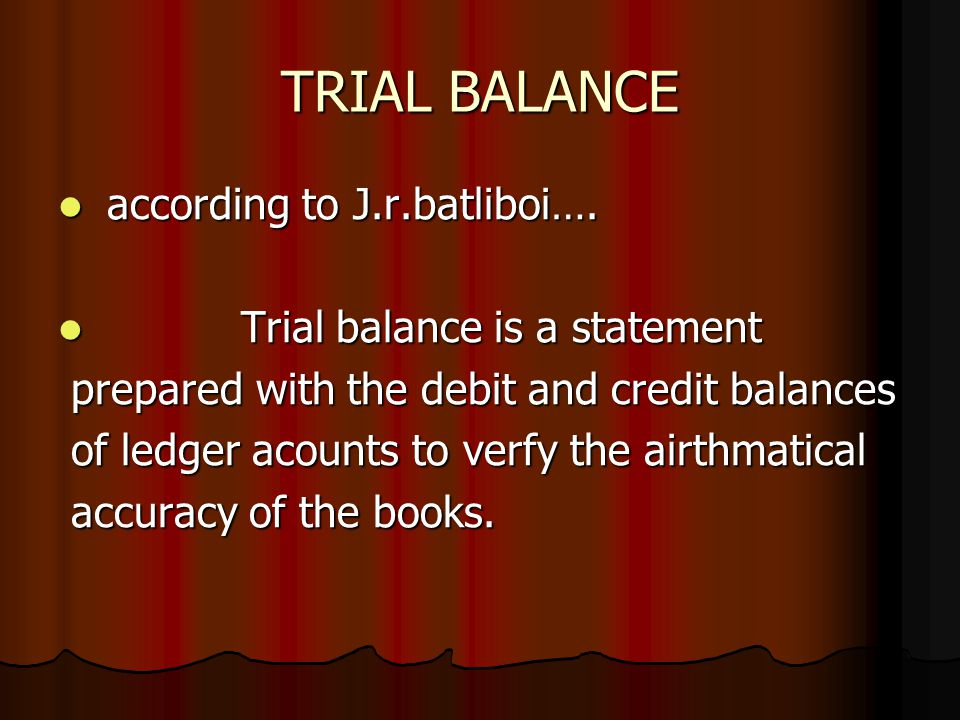 TRIAL BALANCE according to J.r.batliboi…. according to J.r.batliboi…. Trial balance is a statement Trial balance is a statement prepared with the debi