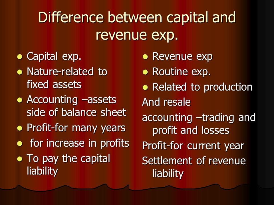 Difference between capital and revenue exp. Capital exp. Capital exp. Nature-related to fixed assets Nature-related to fixed assets Accounting –assets