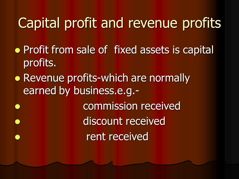 Capital profit and revenue profits Profit from sale of fixed assets is capital profits. Profit from sale of fixed assets is capital profits. Revenue p