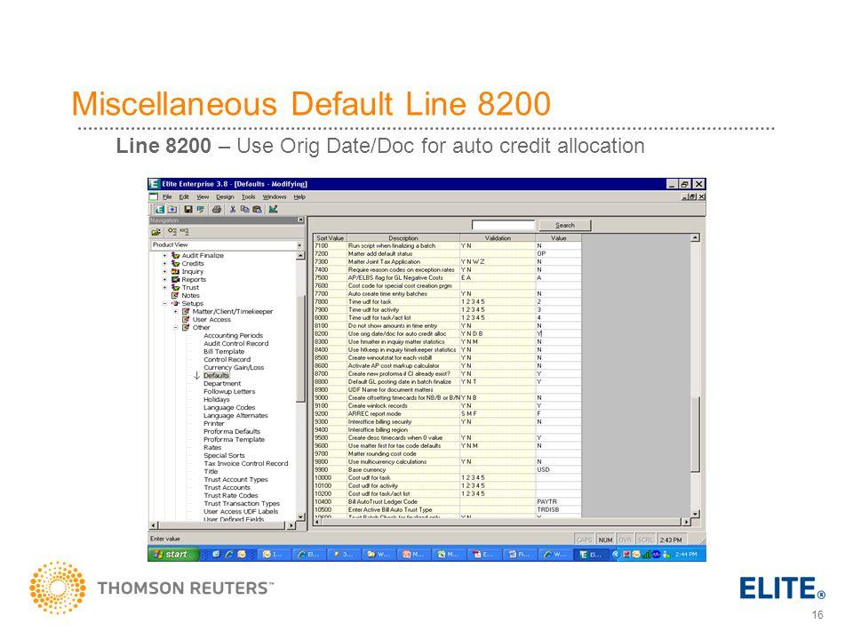 16 Miscellaneous Default Line 8200 Line 8200 – Use Orig Date/Doc for auto credit allocation