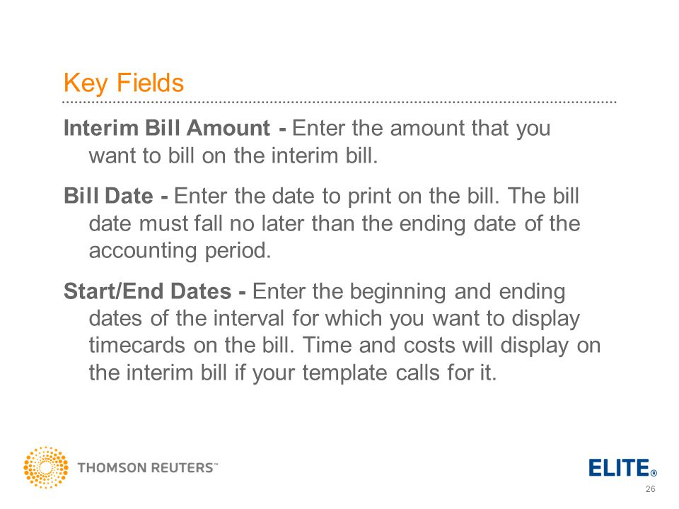 26 Key Fields Interim Bill Amount - Enter the amount that you want to bill on the interim bill.