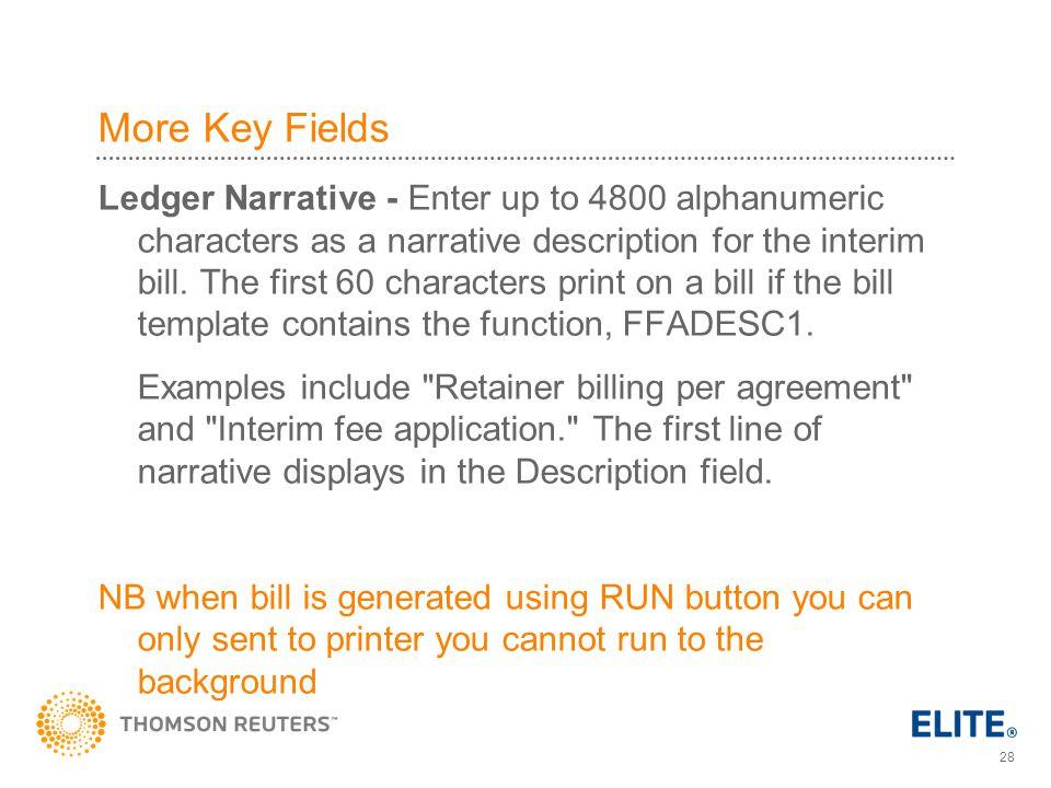 28 More Key Fields Ledger Narrative - Enter up to 4800 alphanumeric characters as a narrative description for the interim bill.