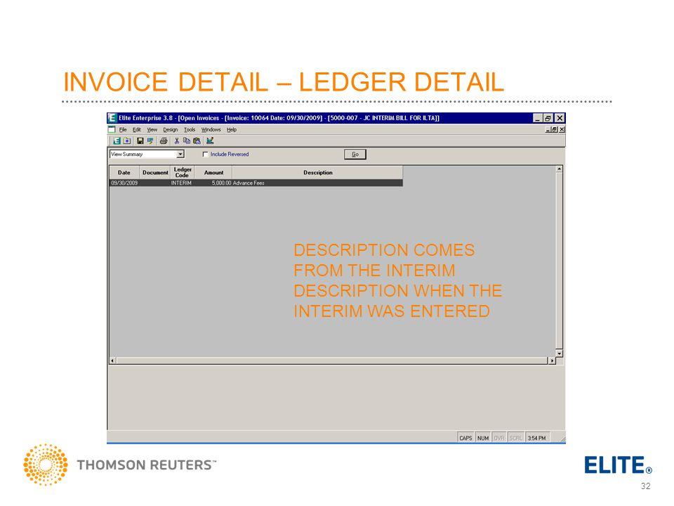32 INVOICE DETAIL – LEDGER DETAIL DESCRIPTION COMES FROM THE INTERIM DESCRIPTION WHEN THE INTERIM WAS ENTERED