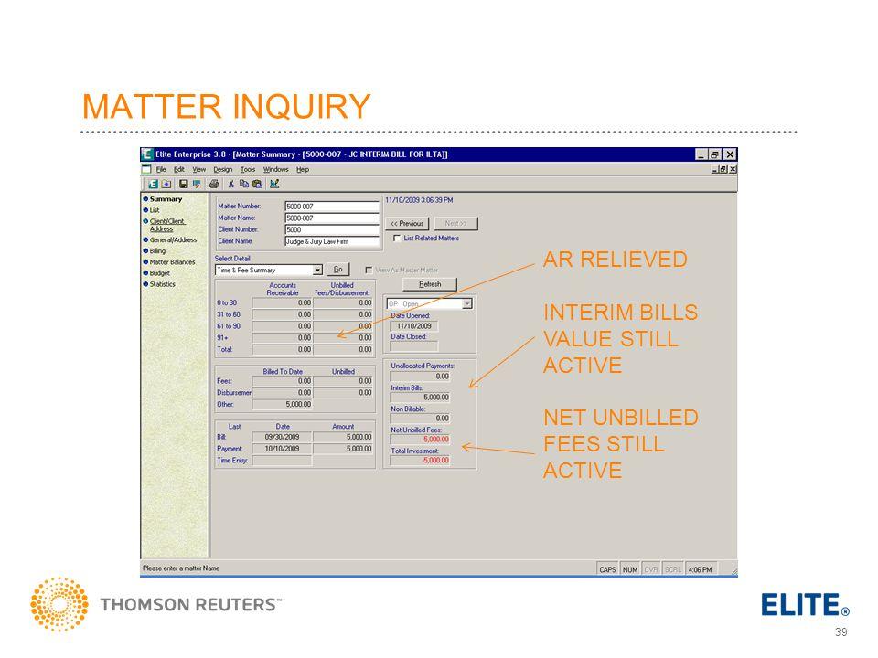 39 MATTER INQUIRY AR RELIEVED INTERIM BILLS VALUE STILL ACTIVE NET UNBILLED FEES STILL ACTIVE