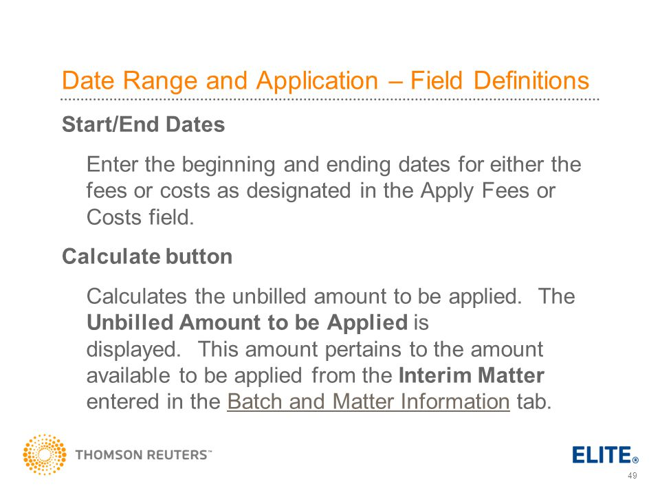 49 Date Range and Application – Field Definitions Start/End Dates Enter the beginning and ending dates for either the fees or costs as designated in the Apply Fees or Costs field.