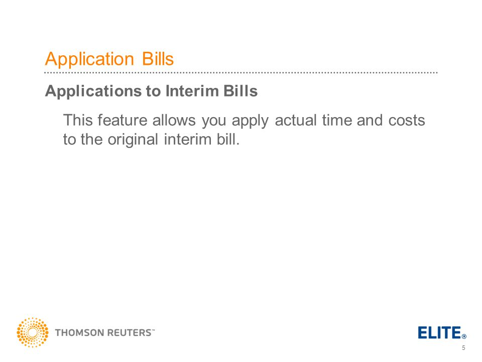 5 Application Bills Applications to Interim Bills This feature allows you apply actual time and costs to the original interim bill.