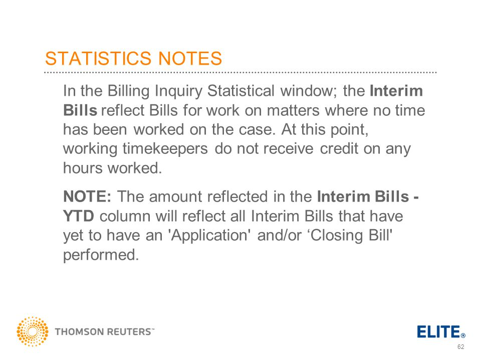 62 STATISTICS NOTES In the Billing Inquiry Statistical window; the Interim Bills reflect Bills for work on matters where no time has been worked on the case.
