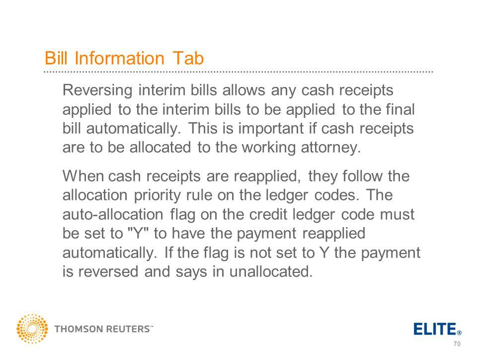 70 Bill Information Tab Reversing interim bills allows any cash receipts applied to the interim bills to be applied to the final bill automatically.