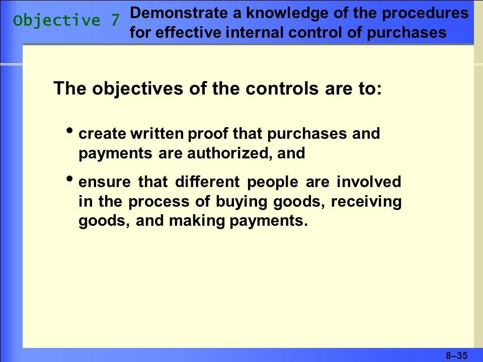 8–35 create written proof that purchases and payments are authorized, and ensure that different people are involved in the process of buying goods, receiving goods, and making payments.