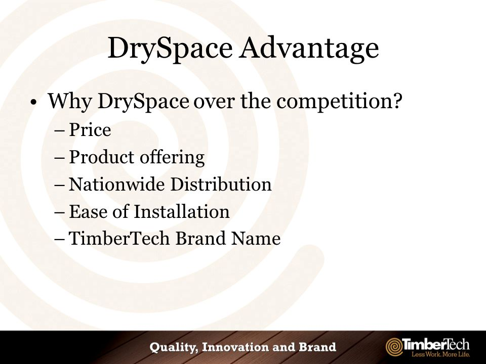 DrySpace Advantage Why DrySpace over the competition.