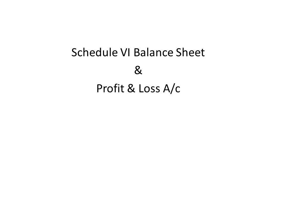 Schedule VI Balance Sheet & Profit & Loss A/c