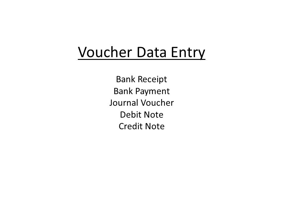 Voucher Data Entry Bank Receipt Bank Payment Journal Voucher Debit Note Credit Note