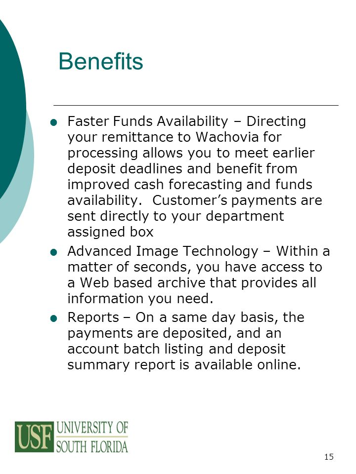 15 Benefits  Faster Funds Availability – Directing your remittance to Wachovia for processing allows you to meet earlier deposit deadlines and benefi